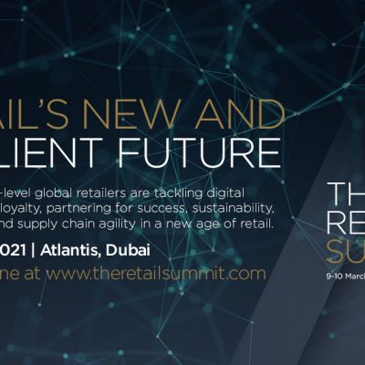 9-10 March 2021 Atlantis, The Palm, Dubai: The Retail Summit – 2021